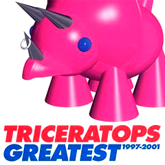 TRICERATOPS GREATEST 1997 - 2001