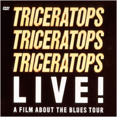 TRICERATOPS LIVE ! - A FILM ABOUT THE BLUES TOUR -