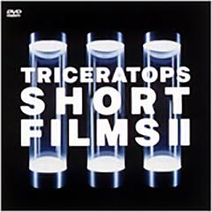 TRICERATOPS SHORT FILMS II